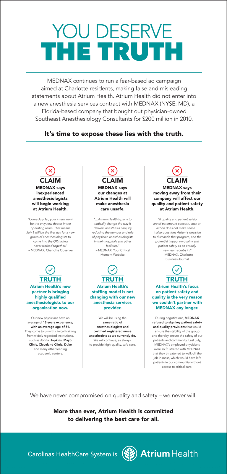 You deserve the truth. Mednax continues to run a fear-based ad campaign aimed at Charlotte residents, making false and misleading statements about Atrium Health. Atrium Health did not enter into a new anesthesia services contract with MEDNAX (NYSE: MD), a Florida-based company that bought out physician-owned Southeast Anesthesiology Consultants for $200 million in 2010.
