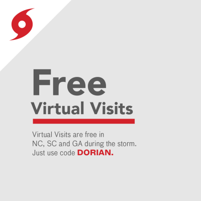 Virtual Visits are free in NC, SC and GA during the storm. Just use the code DORIAN.